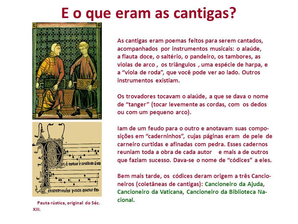 E o que eram as cantigas As cantigas eram poemas feitos para serem cantados, acompanhados por instrumentos musicais: o alaúde,
