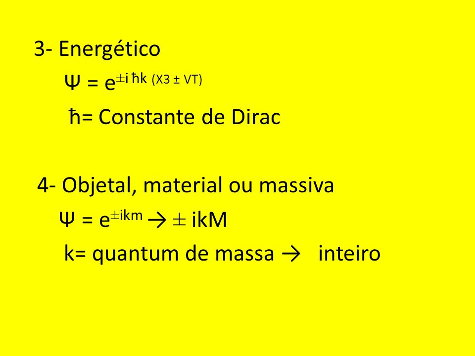 4- Objetal, material ou massiva Ψ = e±ikm → ± ikM