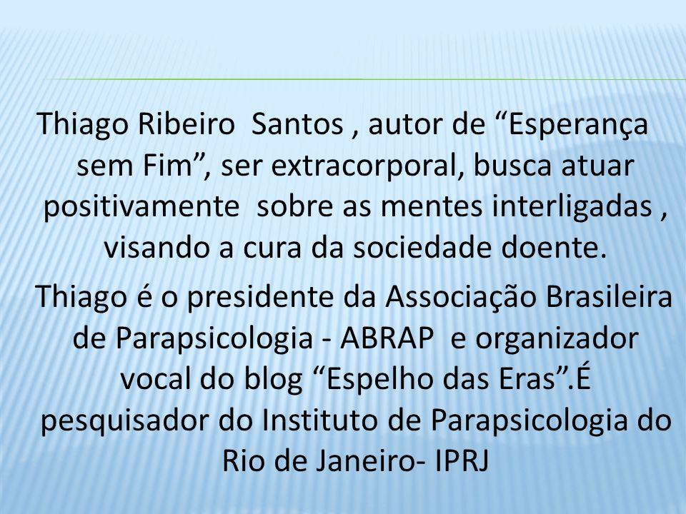 Thiago Ribeiro Santos , autor de Esperança sem Fim , ser extracorporal, busca atuar positivamente sobre as mentes interligadas , visando a cura da sociedade doente.