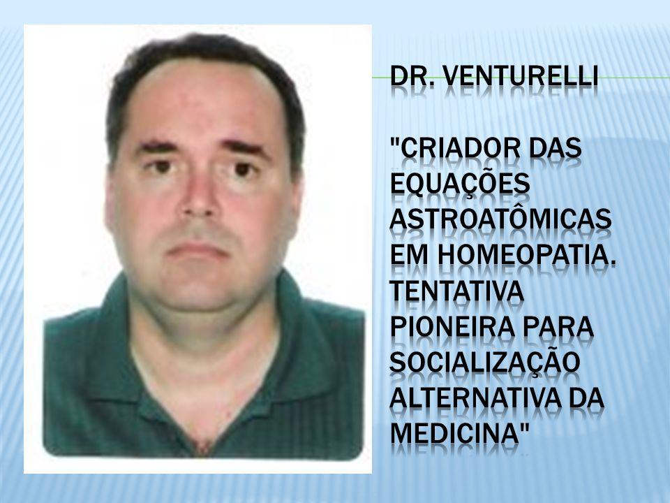 Dr. Venturelli Criador das Equações Astroatômicas em Homeopatia