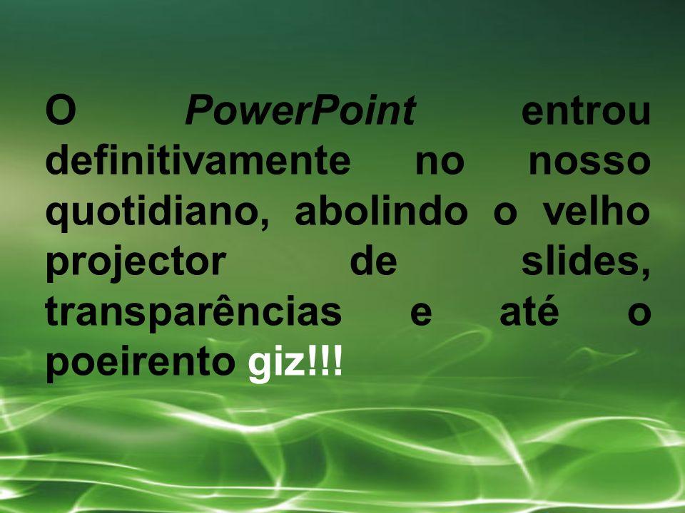 O PowerPoint entrou definitivamente no nosso quotidiano, abolindo o velho projector de slides, transparências e até o poeirento giz!!!