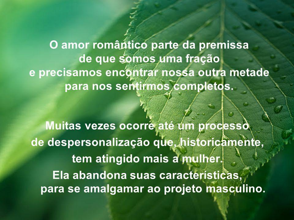 O amor romântico parte da premissa