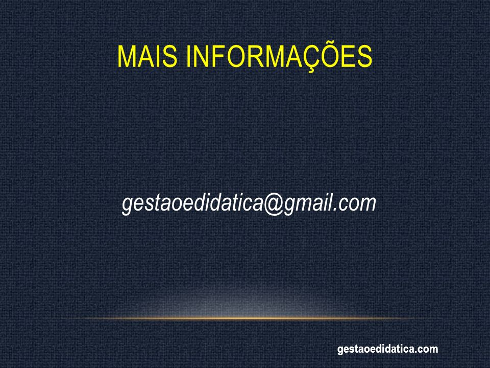 Mais informações gestaoedidatica@gmail.com gestaoedidatica.com