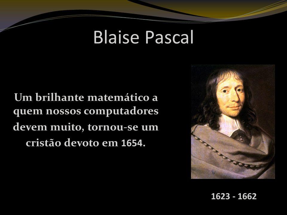 Blaise Pascal Um brilhante matemático a quem nossos computadores