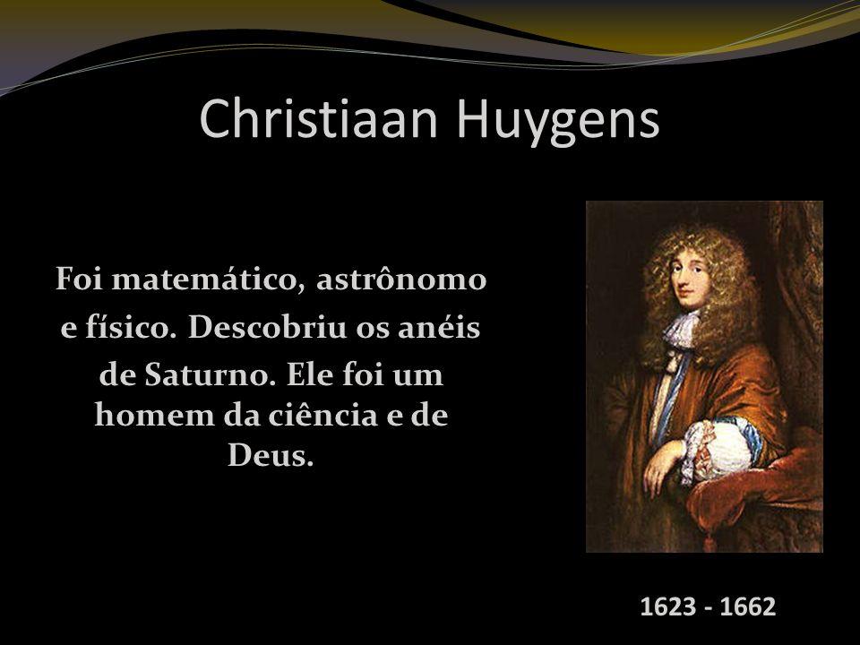 Christiaan Huygens Foi matemático, astrônomo