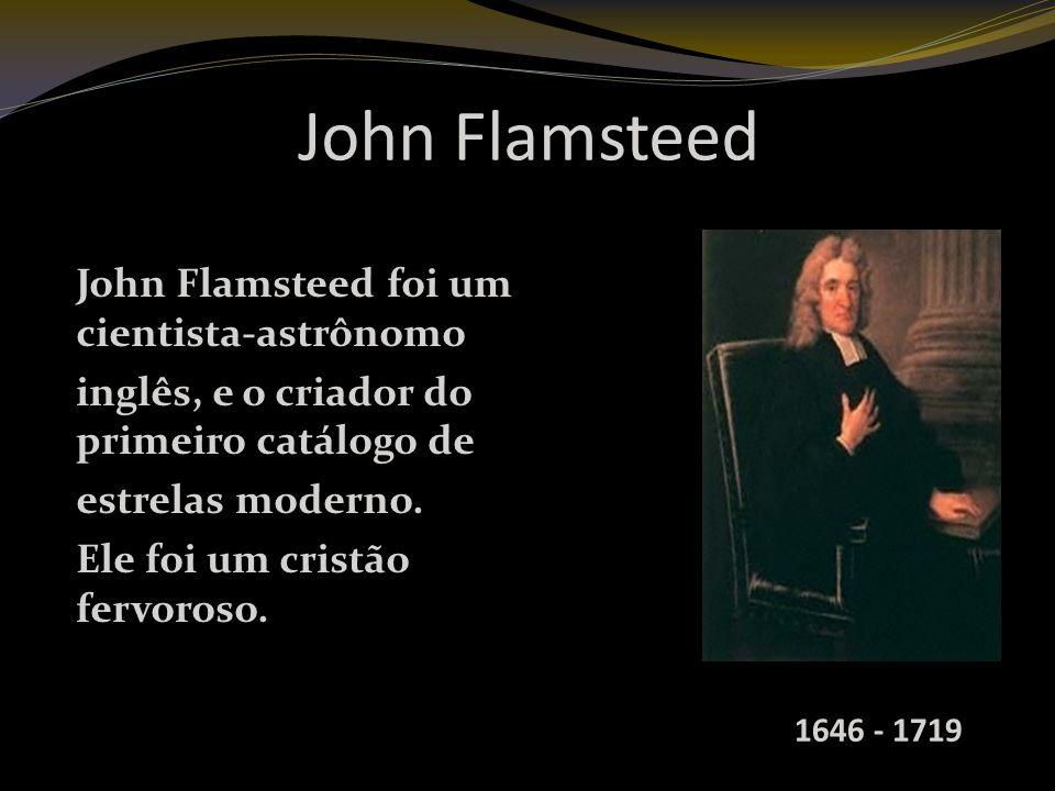 John Flamsteed John Flamsteed foi um cientista-astrônomo