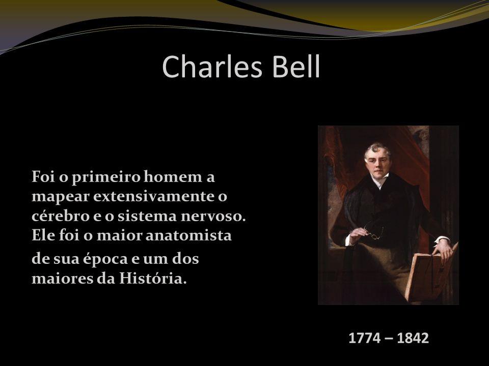 Charles Bell Foi o primeiro homem a mapear extensivamente o cérebro e o sistema nervoso. Ele foi o maior anatomista.