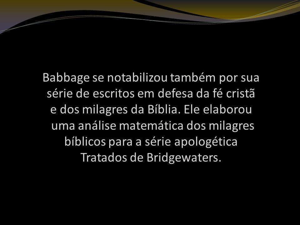 Babbage se notabilizou também por sua série de escritos em defesa da fé cristã e dos milagres da Bíblia.