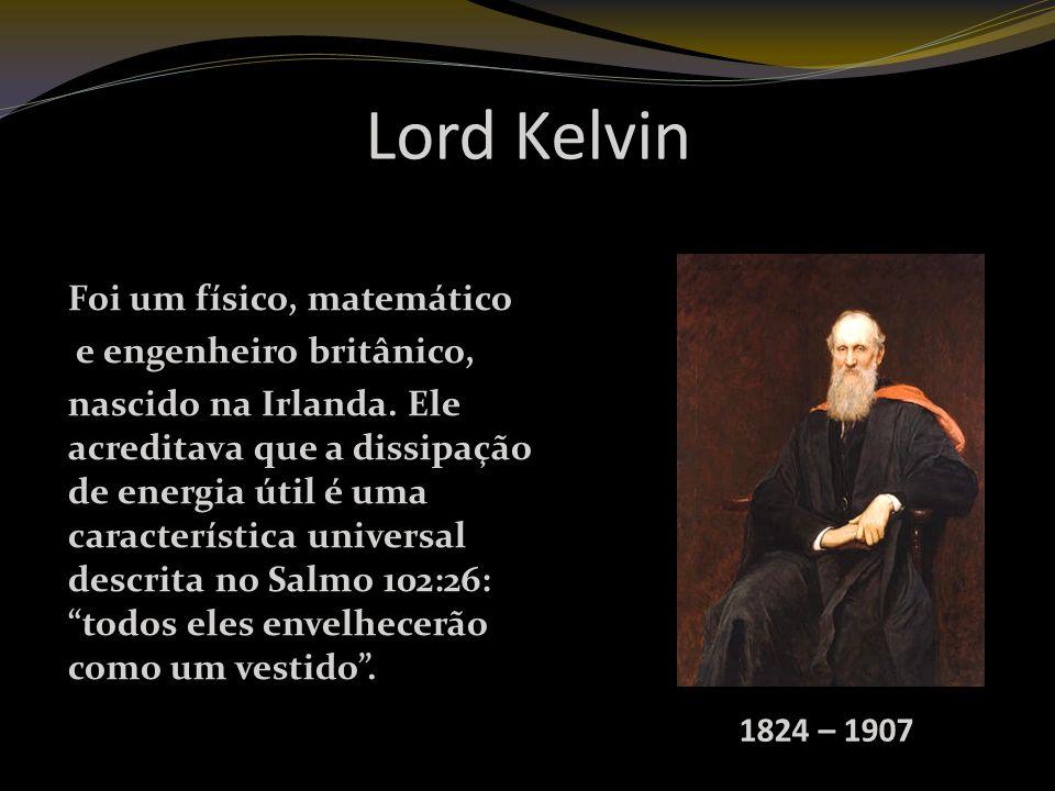 Lord Kelvin Foi um físico, matemático e engenheiro britânico,