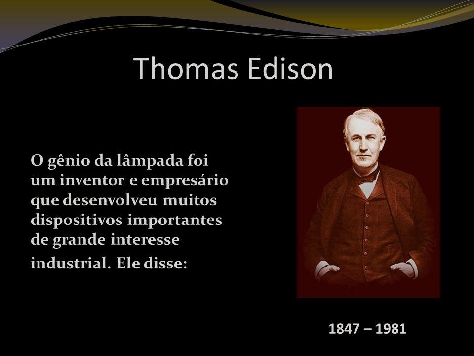 Thomas Edison O gênio da lâmpada foi um inventor e empresário que desenvolveu muitos dispositivos importantes de grande interesse.