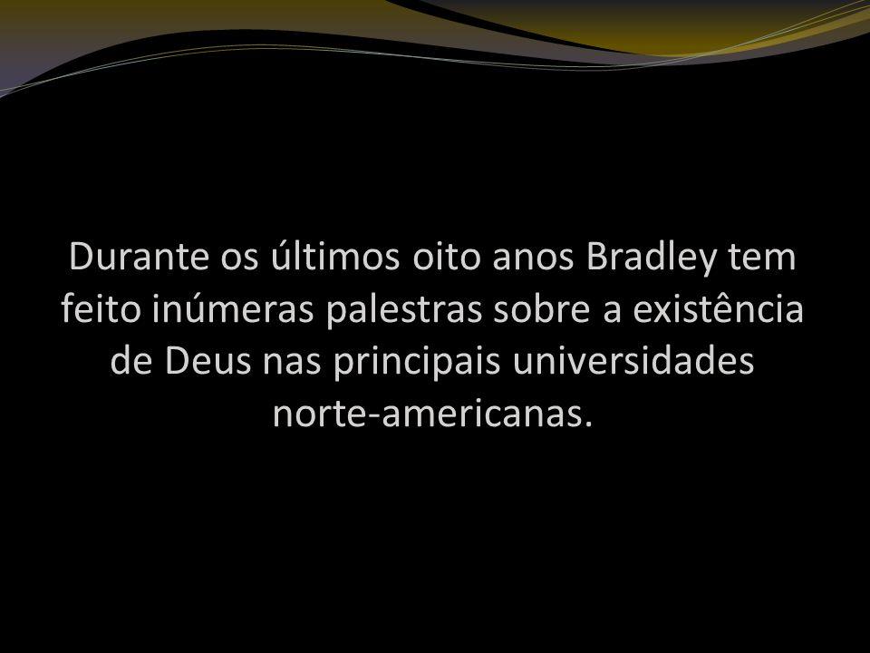 Durante os últimos oito anos Bradley tem feito inúmeras palestras sobre a existência de Deus nas principais universidades norte-americanas.