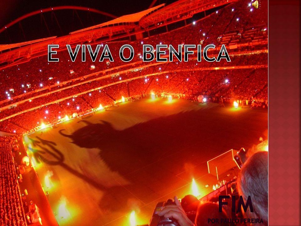 E VIVA O BENFICA FIM POR PAULO PEREIRA