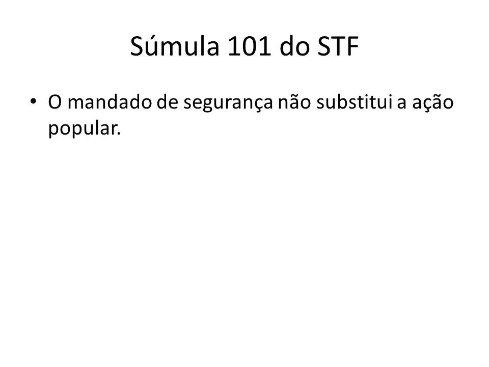 Súmula 101 do STF O mandado de segurança não substitui a ação popular.