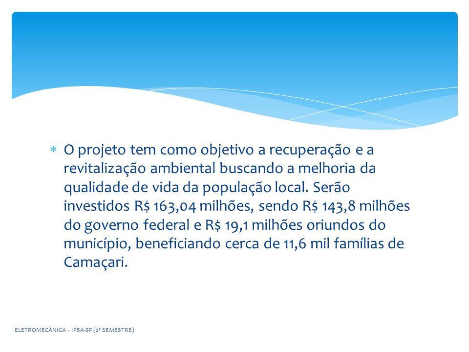 O projeto tem como objetivo a recuperação e a revitalização ambiental buscando a melhoria da qualidade de vida da população local. Serão investidos R$ 163,04 milhões, sendo R$ 143,8 milhões do governo federal e R$ 19,1 milhões oriundos do município, beneficiando cerca de 11,6 mil famílias de Camaçari.