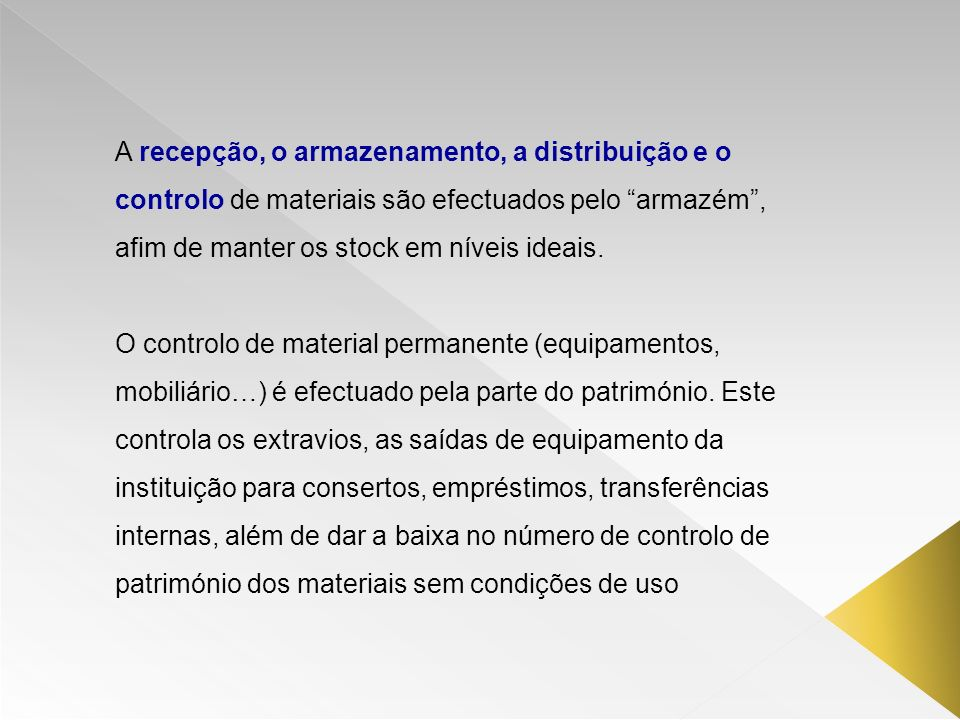 A recepção, o armazenamento, a distribuição e o controlo de materiais são efectuados pelo armazém , afim de manter os stock em níveis ideais.