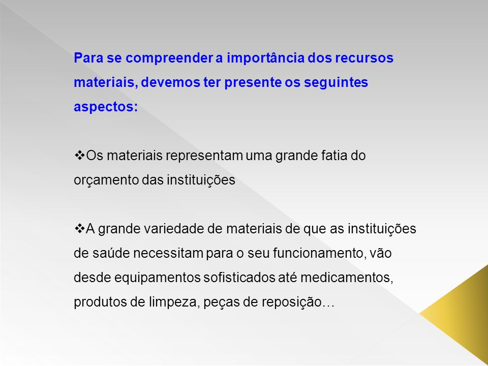 Para se compreender a importância dos recursos materiais, devemos ter presente os seguintes aspectos: