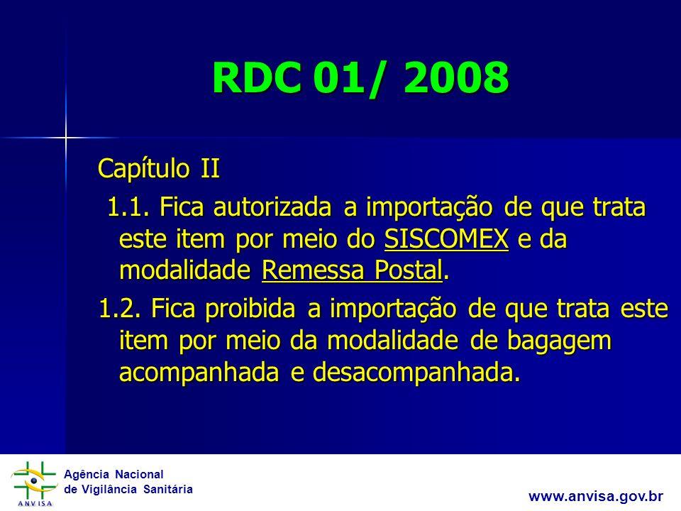 RDC 01/ 2008 Capítulo II. 1.1. Fica autorizada a importação de que trata este item por meio do SISCOMEX e da modalidade Remessa Postal.