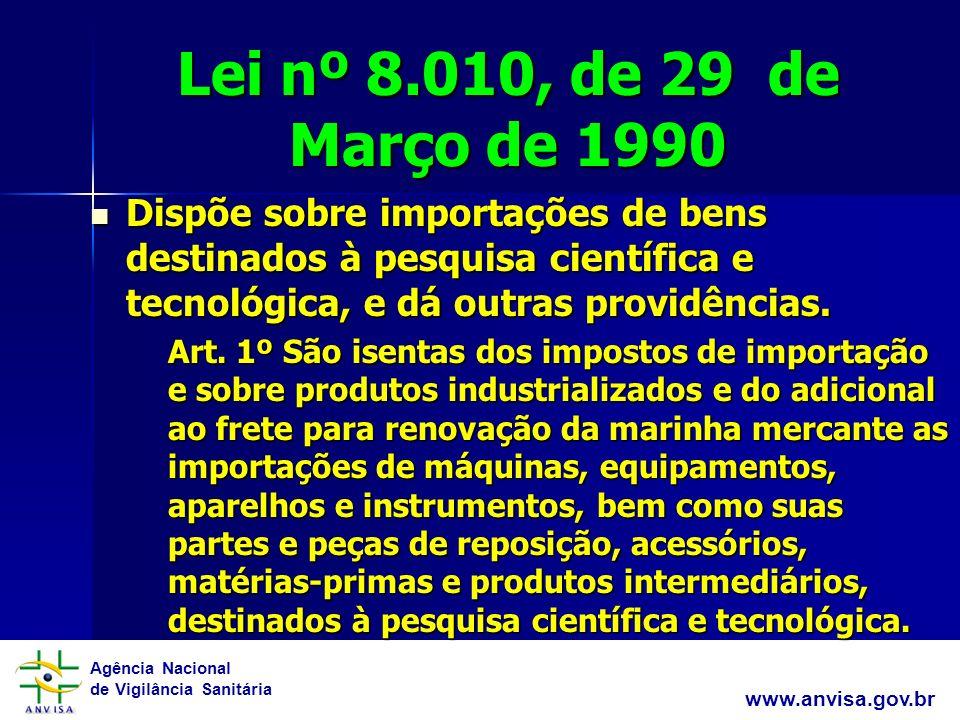 Lei nº 8.010, de 29 de Março de 1990 Dispõe sobre importações de bens destinados à pesquisa científica e tecnológica, e dá outras providências.