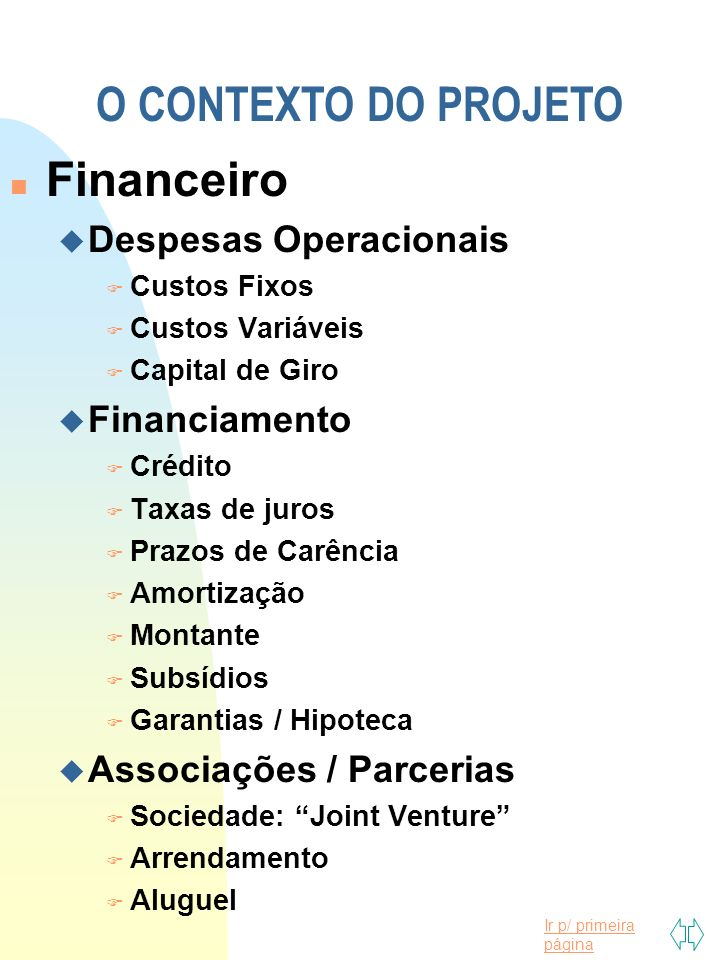 O CONTEXTO DO PROJETO Financeiro Despesas Operacionais Financiamento