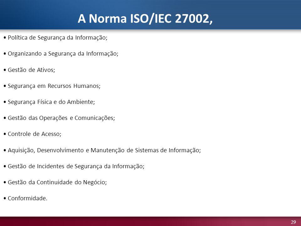 A Norma ISO/IEC 27002, • Política de Segurança da Informação;