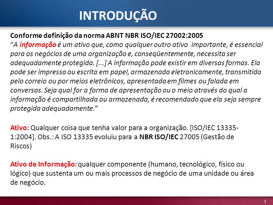 INTRODUÇÃO Conforme definição da norma ABNT NBR ISO/IEC 27002:2005