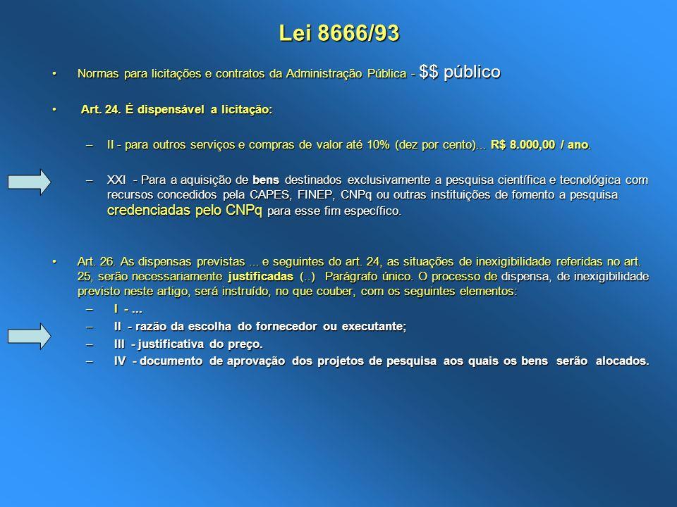 Lei 8666/93 Normas para licitações e contratos da Administração Pública - $$ público. Art. 24. É dispensável a licitação:
