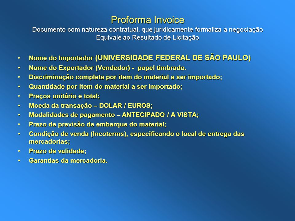 Proforma Invoice Documento com natureza contratual, que juridicamente formaliza a negociação Equivale ao Resultado de Licitação