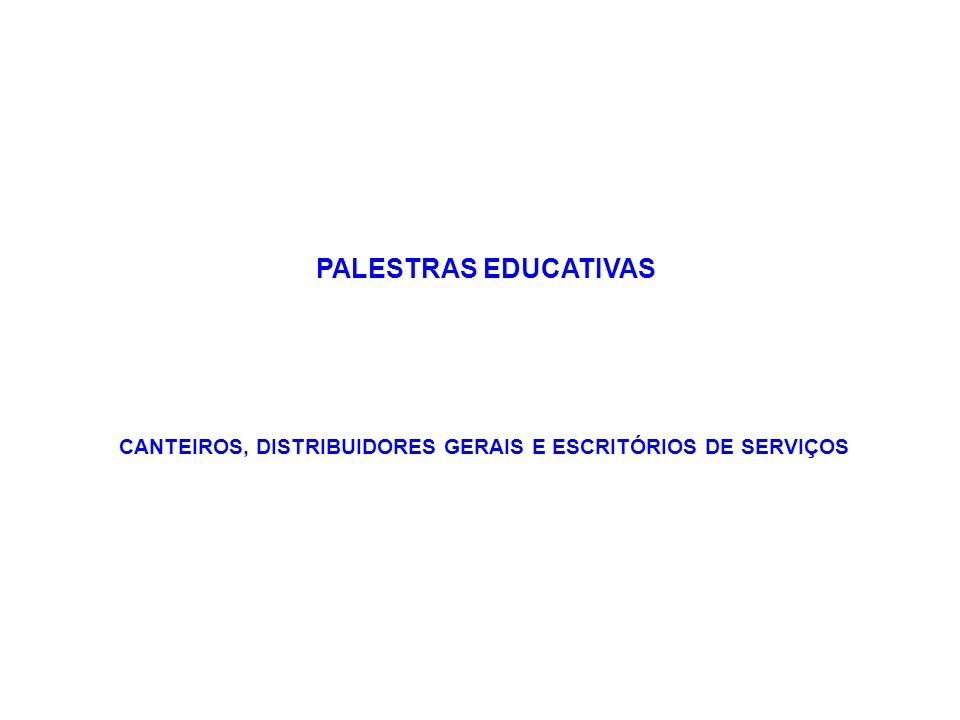 PALESTRAS EDUCATIVAS CANTEIROS, DISTRIBUIDORES GERAIS E ESCRITÓRIOS DE SERVIÇOS