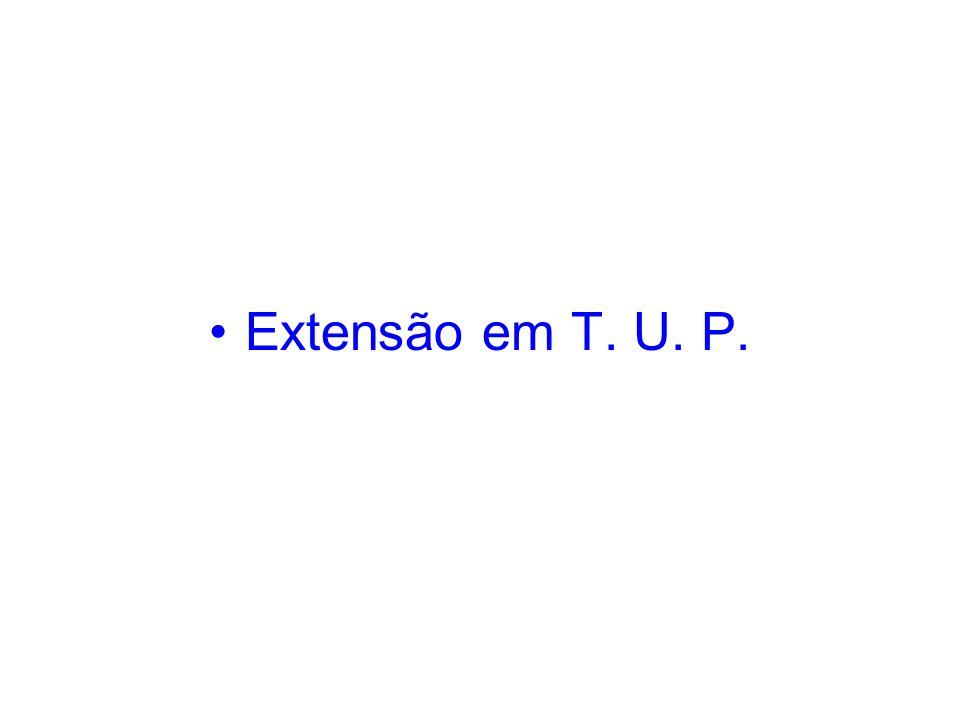 Extensão em T. U. P.