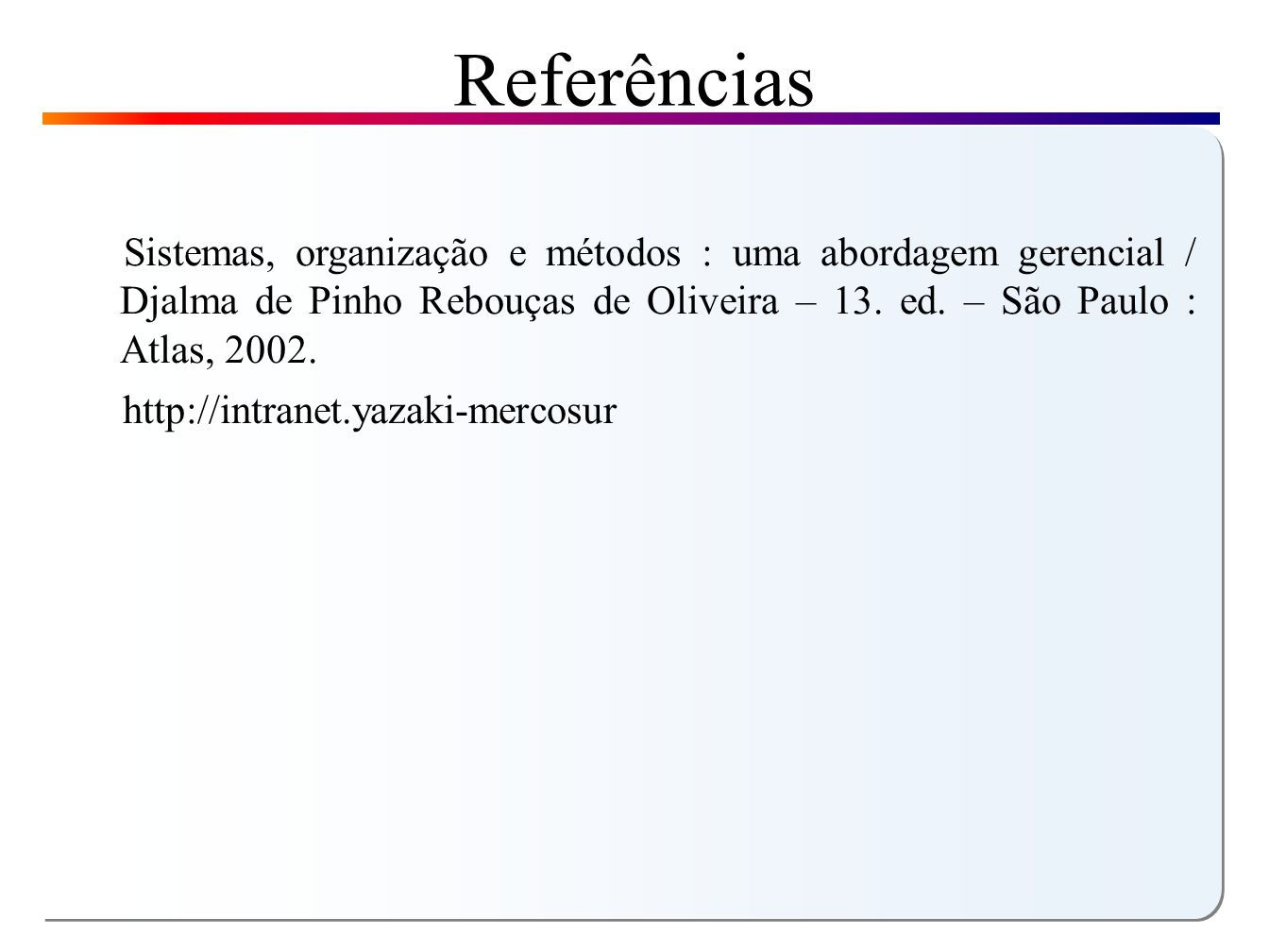 Referências http://intranet.yazaki-mercosur