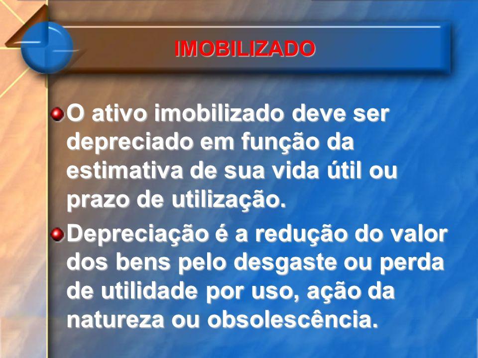 IMOBILIZADO O ativo imobilizado deve ser depreciado em função da estimativa de sua vida útil ou prazo de utilização.