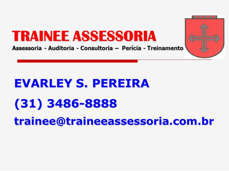 EVARLEY S. PEREIRA (31) 3486-8888 trainee@traineeassessoria.com.br