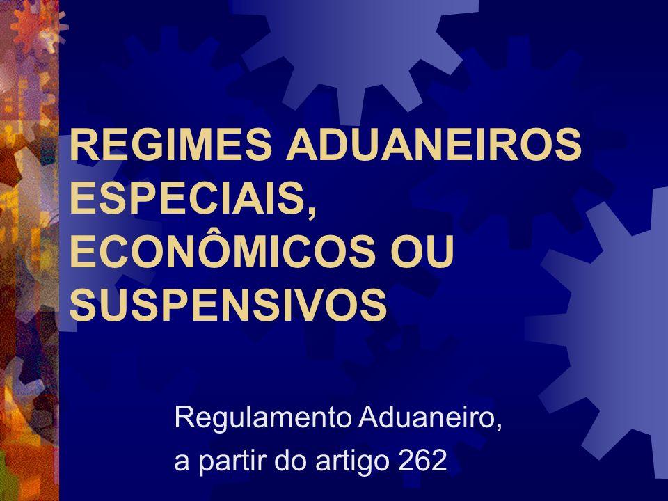 REGIMES ADUANEIROS ESPECIAIS, ECONÔMICOS OU SUSPENSIVOS