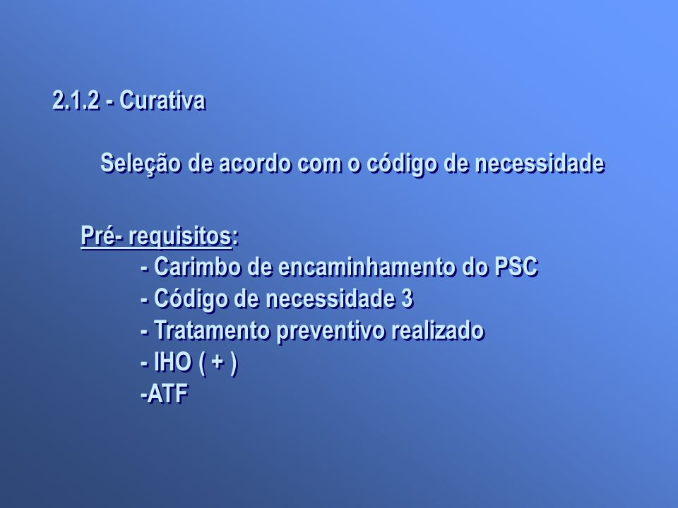 2.1.2 - Curativa Seleção de acordo com o código de necessidade. Pré- requisitos: - Carimbo de encaminhamento do PSC.