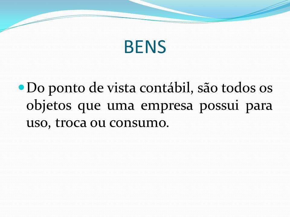 BENS Do ponto de vista contábil, são todos os objetos que uma empresa possui para uso, troca ou consumo.