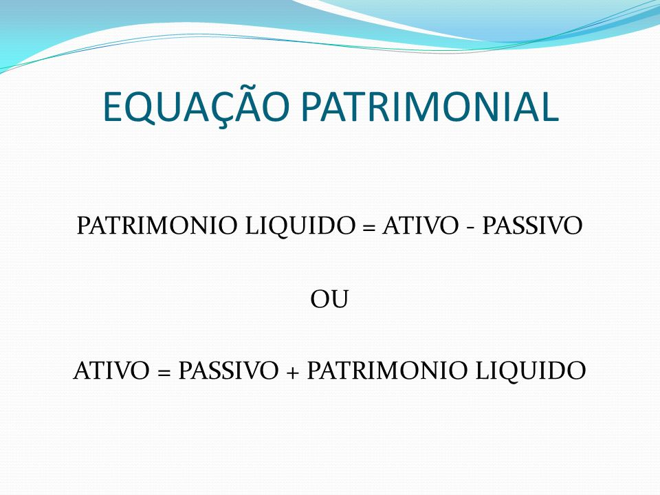 EQUAÇÃO PATRIMONIAL PATRIMONIO LIQUIDO = ATIVO - PASSIVO OU