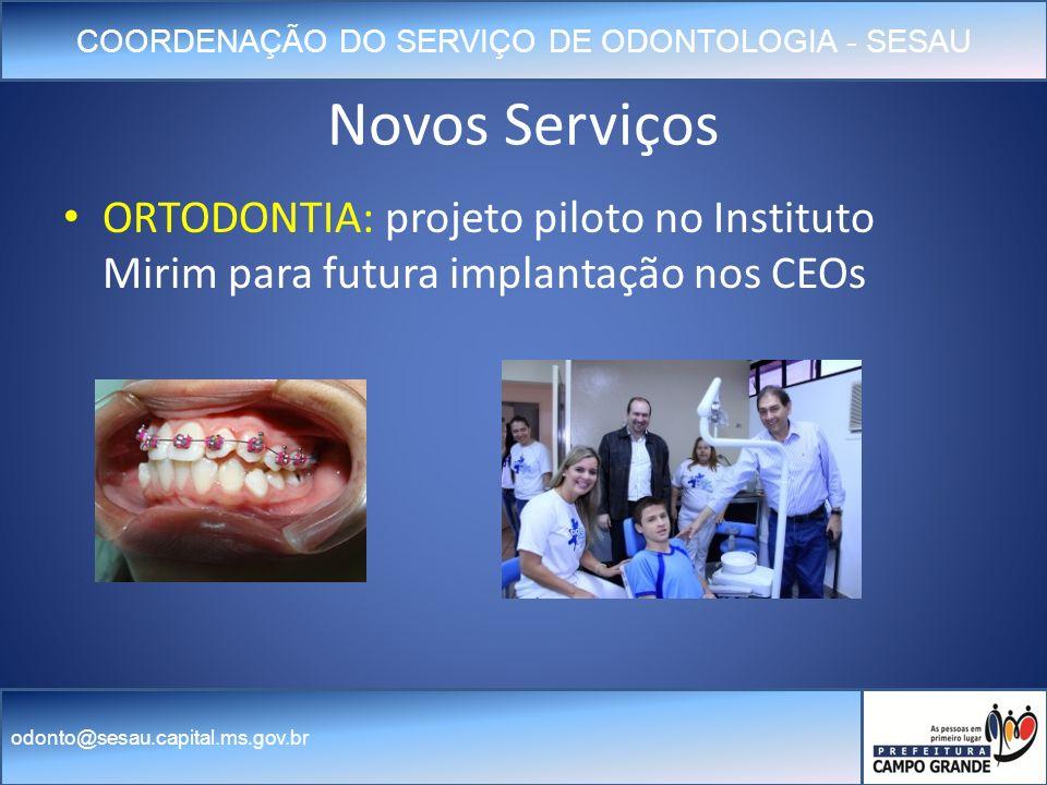 Novos Serviços ORTODONTIA: projeto piloto no Instituto Mirim para futura implantação nos CEOs
