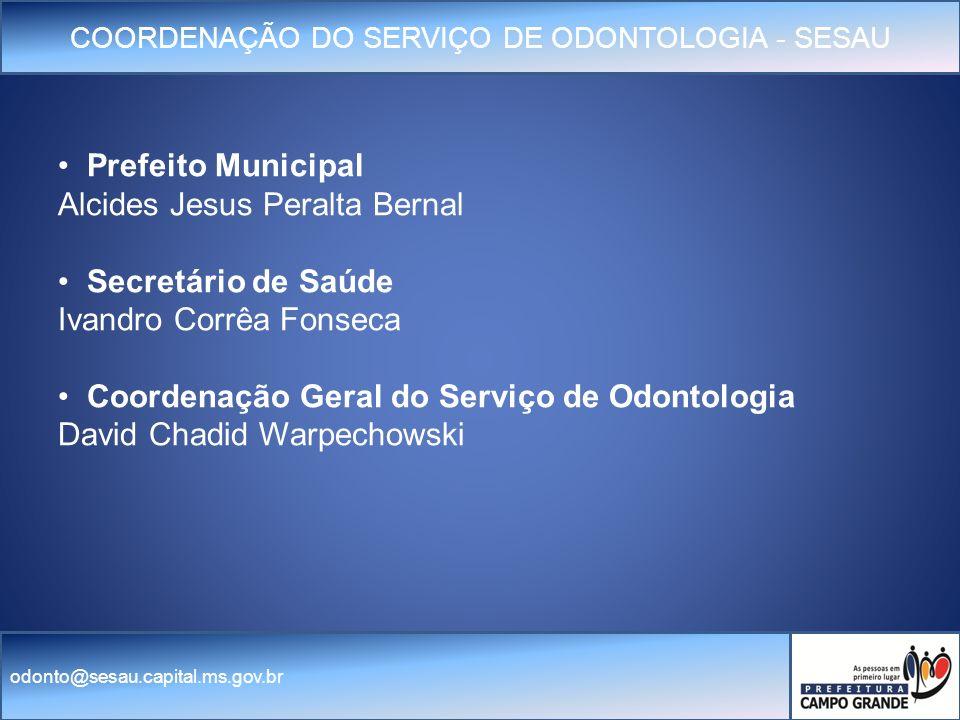 Prefeito Municipal Alcides Jesus Peralta Bernal. Secretário de Saúde. Ivandro Corrêa Fonseca. Coordenação Geral do Serviço de Odontologia.