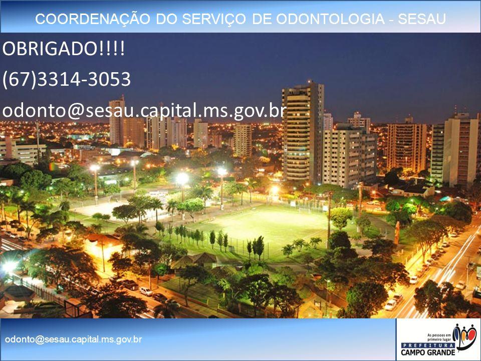 OBRIGADO!!!! (67)3314-3053 odonto@sesau.capital.ms.gov.br