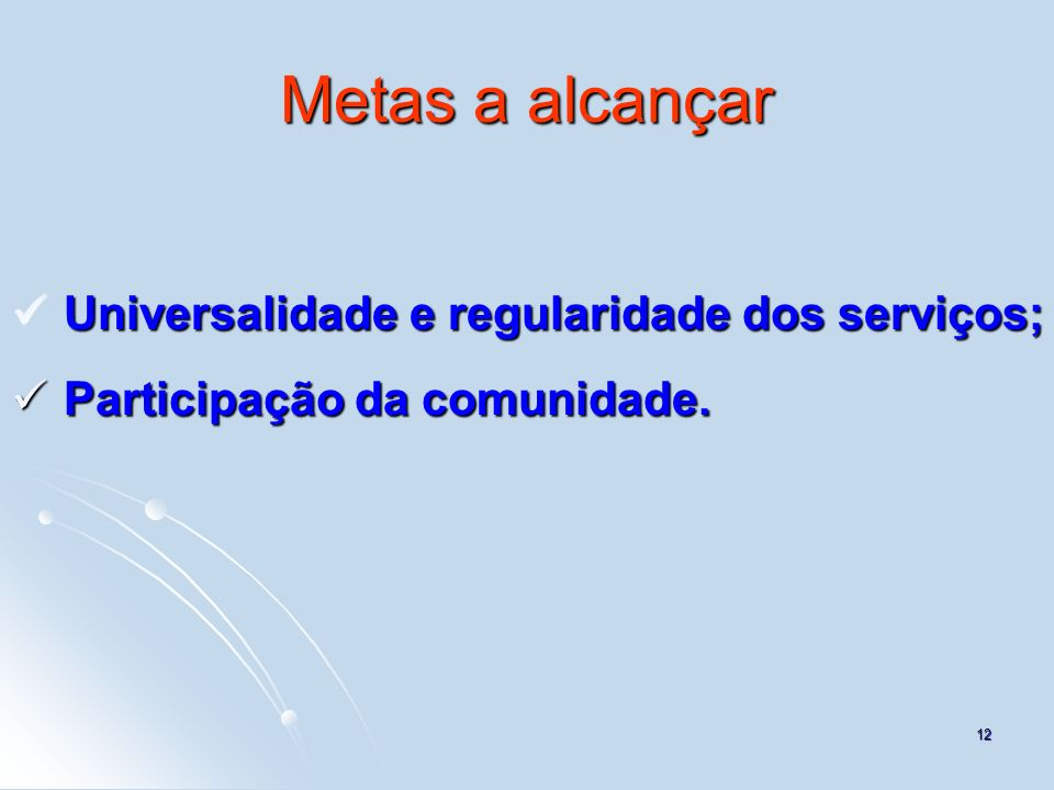 Metas a alcançar Universalidade e regularidade dos serviços;