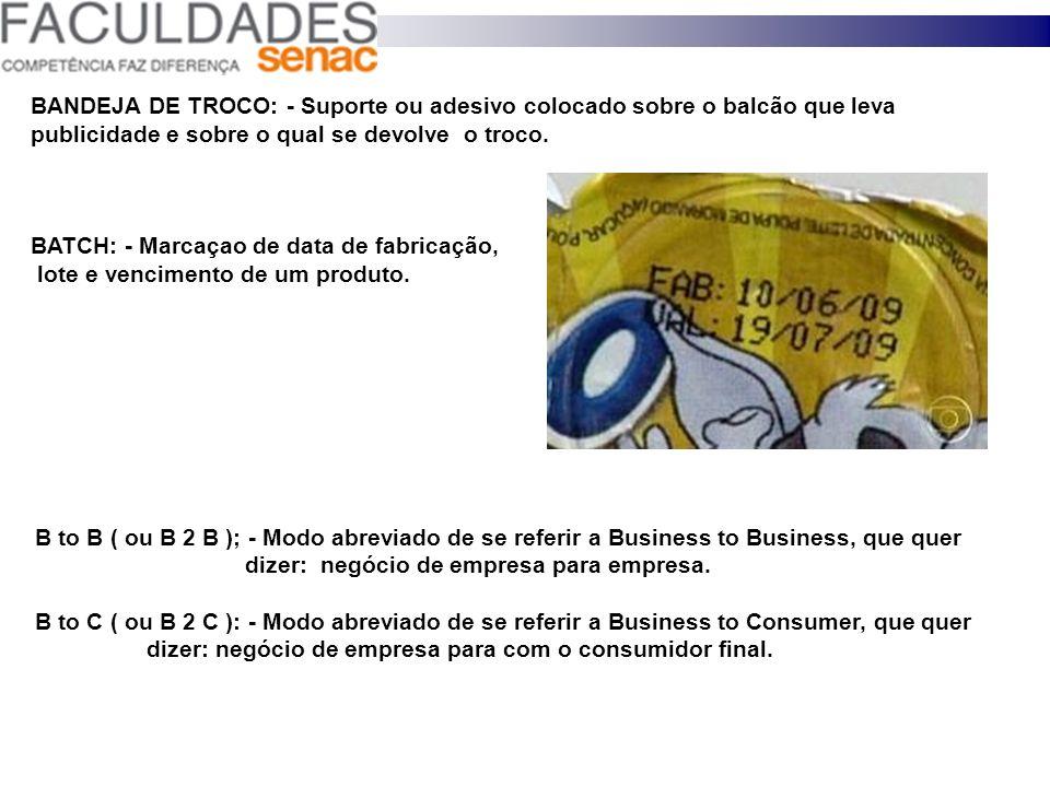 BANDEJA DE TROCO: - Suporte ou adesivo colocado sobre o balcão que leva publicidade e sobre o qual se devolve o troco.