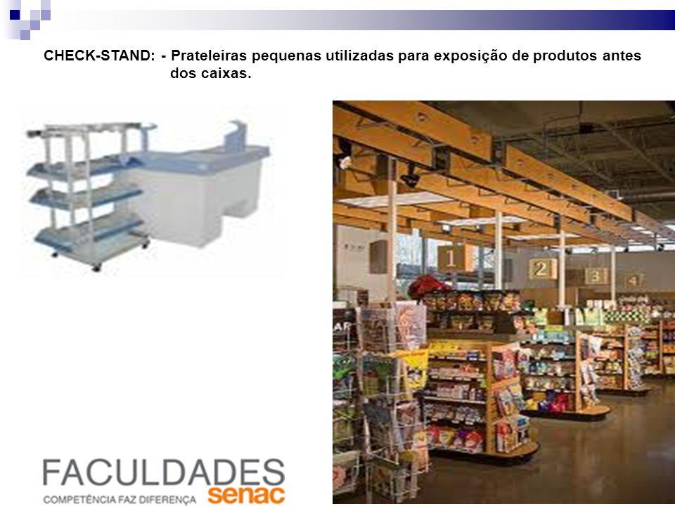 CHECK-STAND: - Prateleiras pequenas utilizadas para exposição de produtos antes dos caixas.