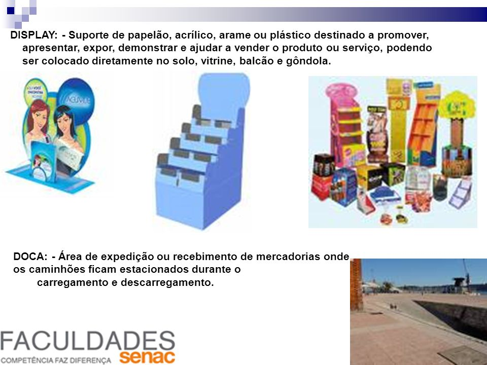 DISPLAY: - Suporte de papelão, acrílico, arame ou plástico destinado a promover,