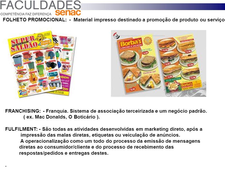 FOLHETO PROMOCIONAL: - Material impresso destinado a promoção de produto ou serviço.