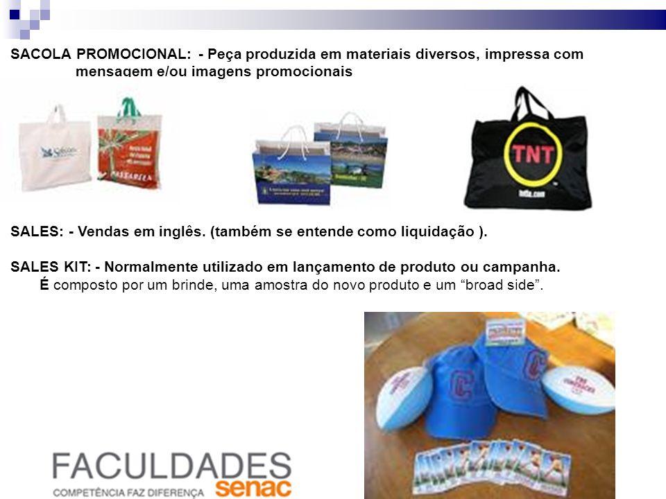 SACOLA PROMOCIONAL: - Peça produzida em materiais diversos, impressa com