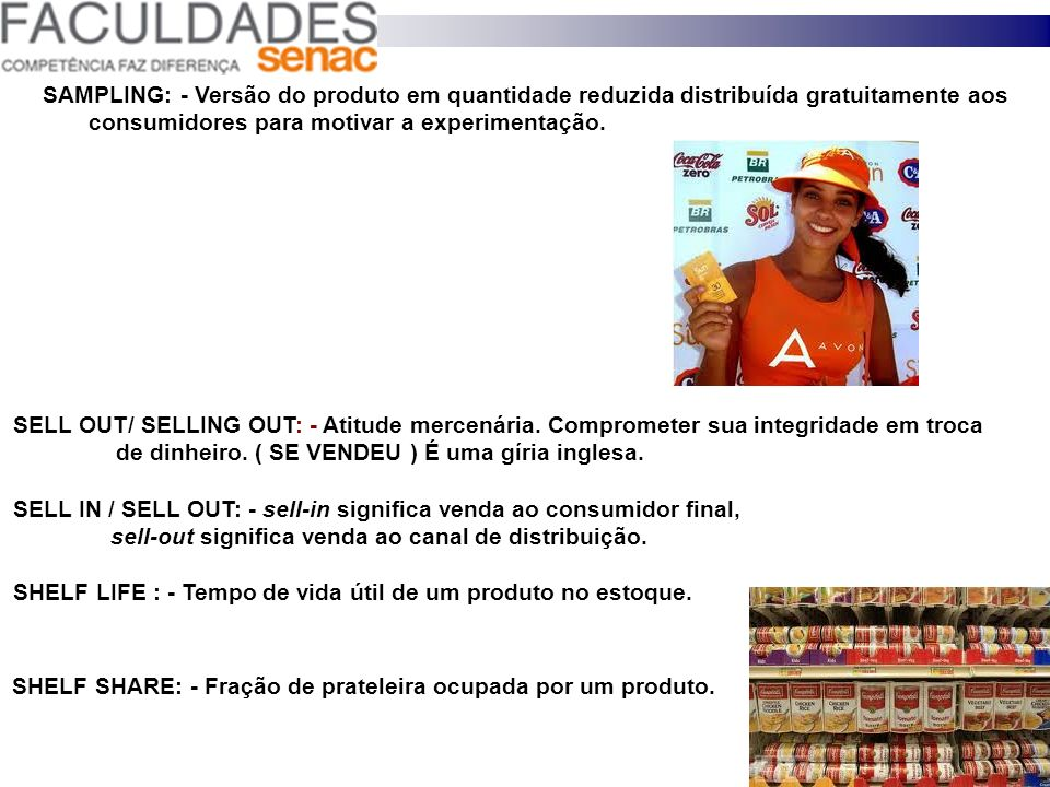 SAMPLING: - Versão do produto em quantidade reduzida distribuída gratuitamente aos consumidores para motivar a experimentação.
