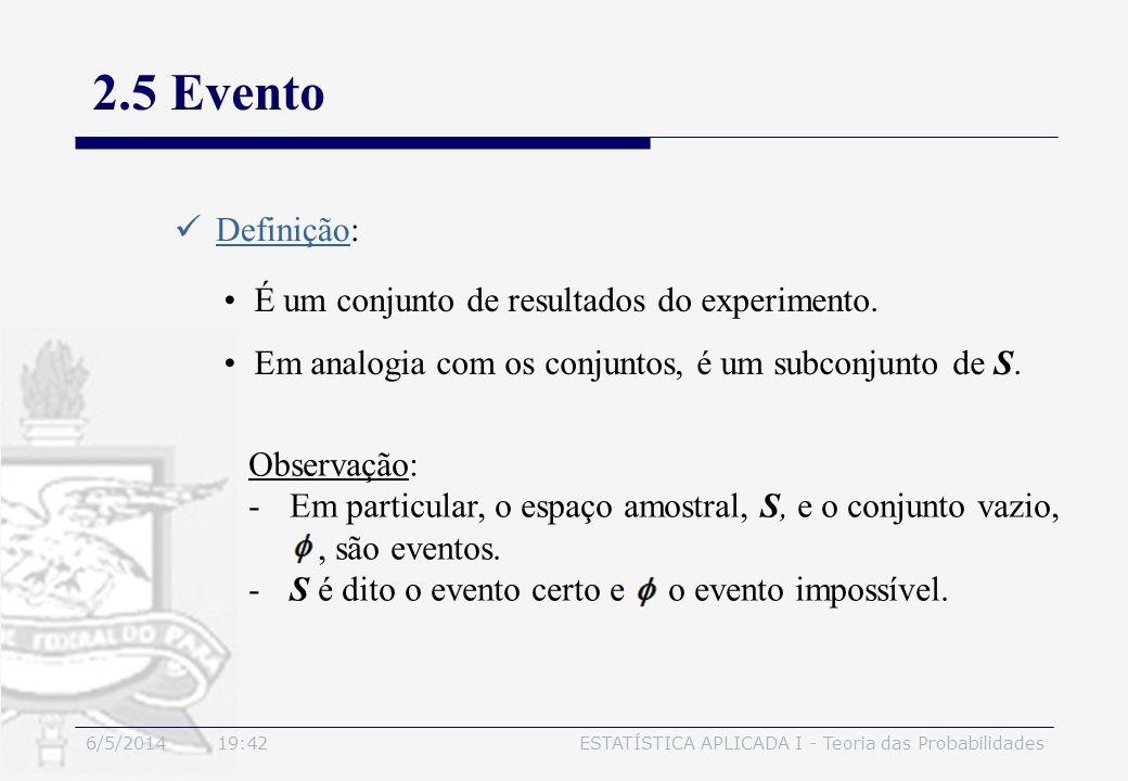 2.5 Evento Definição: É um conjunto de resultados do experimento.