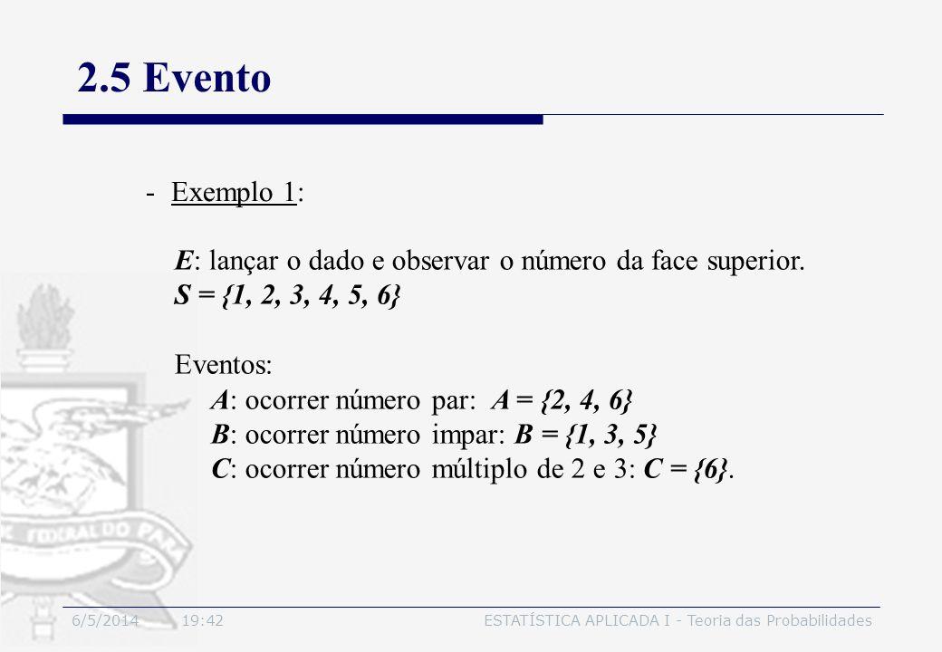 3/30/2017 2.5 Evento. Exemplo 1: E: lançar o dado e observar o número da face superior. S = {1, 2, 3, 4, 5, 6}