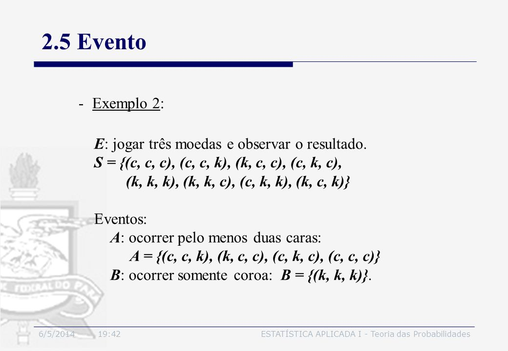 2.5 Evento Exemplo 2: E: jogar três moedas e observar o resultado.