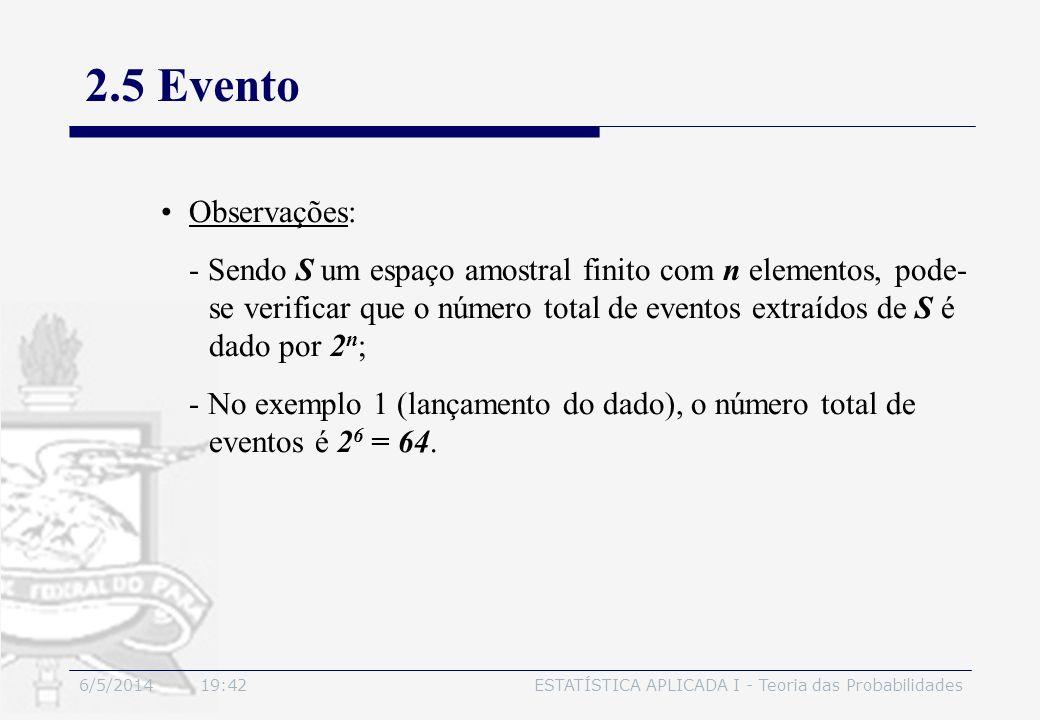 3/30/2017 2.5 Evento. Observações: - Sendo S um espaço amostral finito com n elementos, pode-